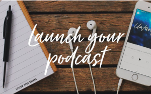 Launch Your Podcast